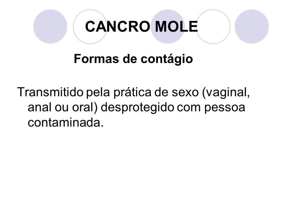 CANCRO MOLE Formas de contágio Transmitido pela prática de sexo (vaginal, anal ou oral) desprotegido com pessoa contaminada.