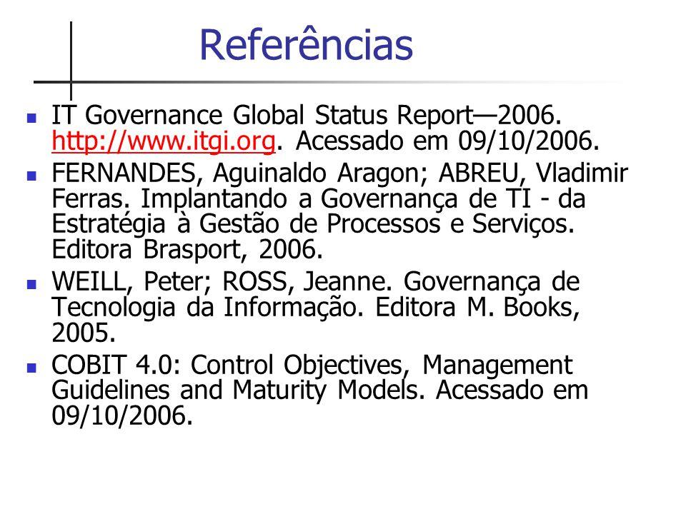 Referências IT Governance Global Status Report—2006. http://www.itgi.org. Acessado em 09/10/2006. http://www.itgi.org FERNANDES, Aguinaldo Aragon; ABR
