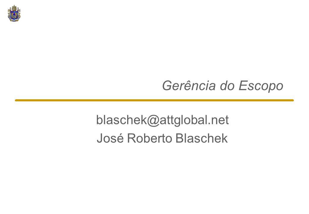Gerência do Escopo blaschek@attglobal.net José Roberto Blaschek