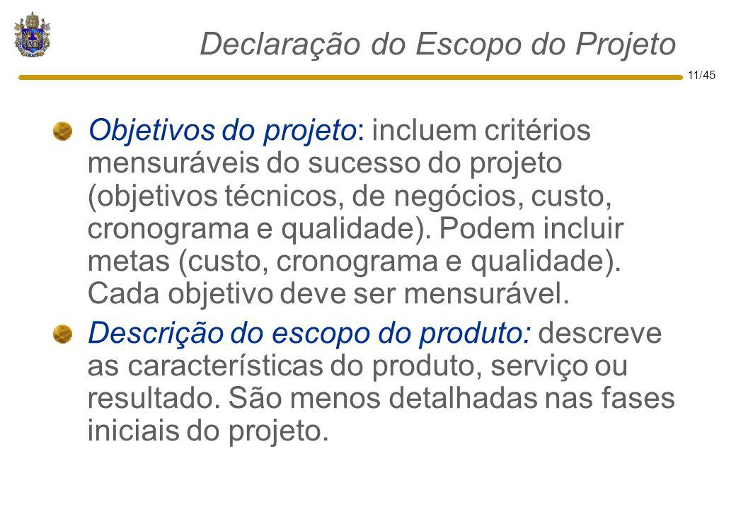 11/45 Declaração do Escopo do Projeto Objetivos do projeto: incluem critérios mensuráveis do sucesso do projeto (objetivos técnicos, de negócios, cust