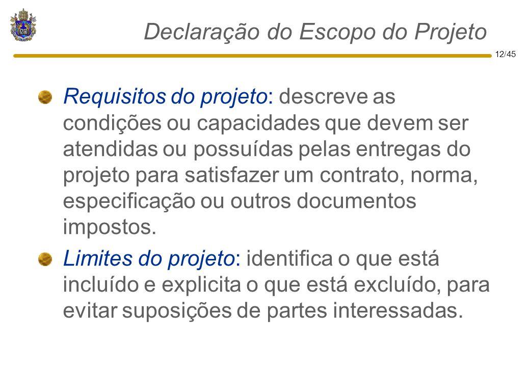 12/45 Declaração do Escopo do Projeto Requisitos do projeto: descreve as condições ou capacidades que devem ser atendidas ou possuídas pelas entregas