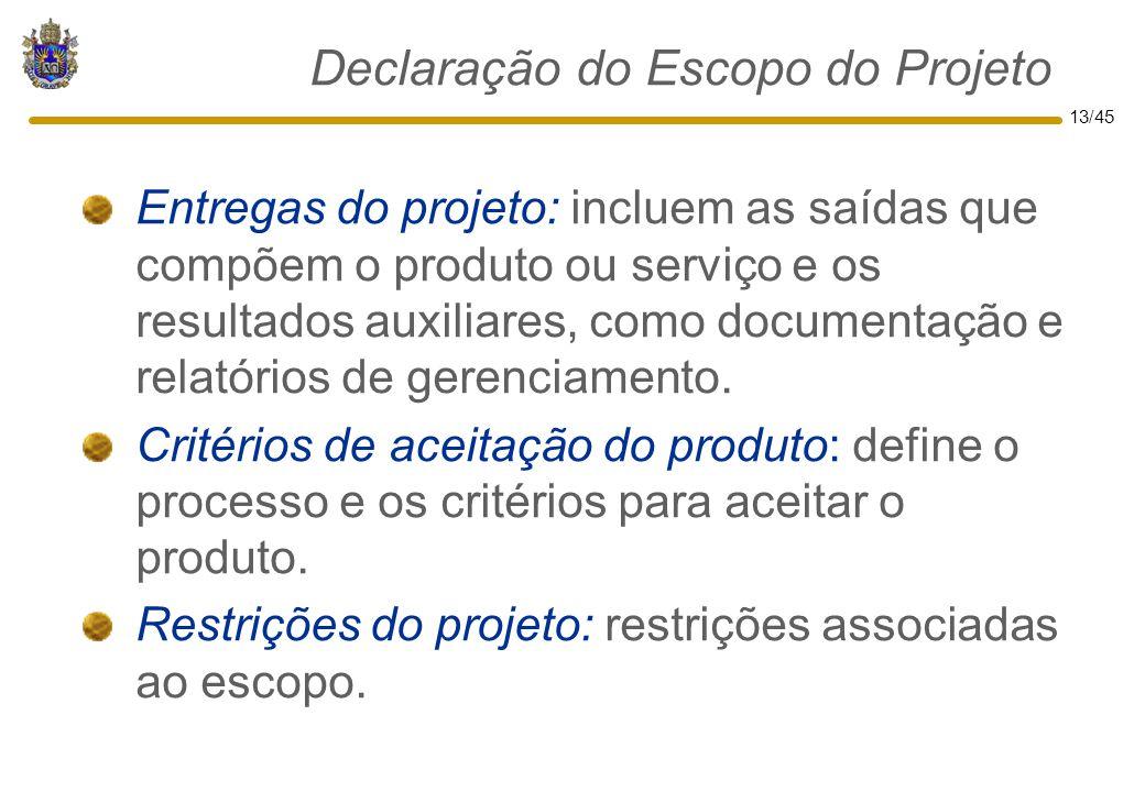13/45 Declaração do Escopo do Projeto Entregas do projeto: incluem as saídas que compõem o produto ou serviço e os resultados auxiliares, como documen