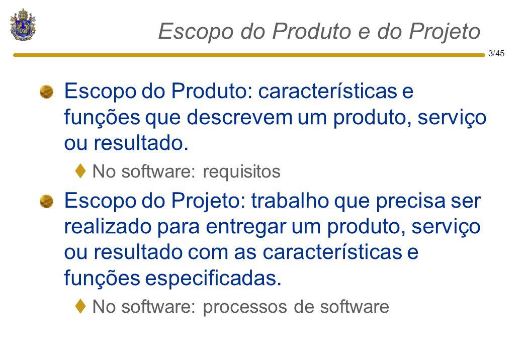 3/45 Escopo do Produto e do Projeto Escopo do Produto: características e funções que descrevem um produto, serviço ou resultado.  No software: requis