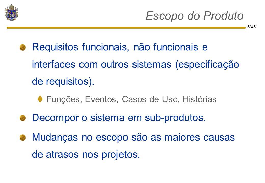 5/45 Escopo do Produto Requisitos funcionais, não funcionais e interfaces com outros sistemas (especificação de requisitos).  Funções, Eventos, Casos