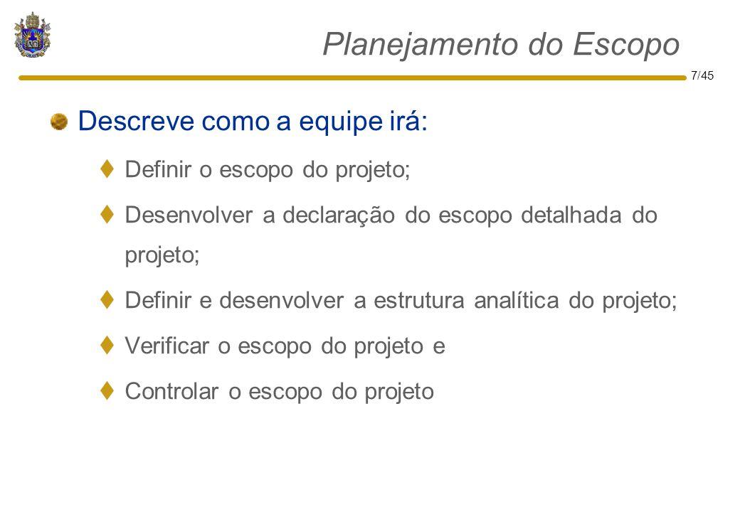 7/45 Descreve como a equipe irá:  Definir o escopo do projeto;  Desenvolver a declaração do escopo detalhada do projeto;  Definir e desenvolver a e