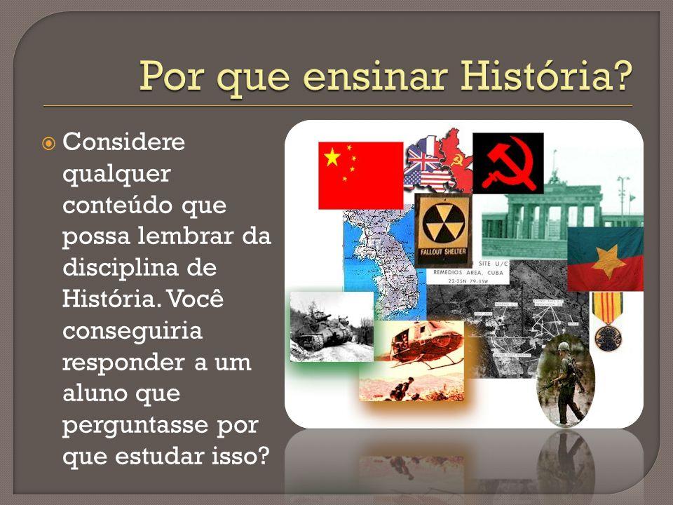  Considere qualquer conteúdo que possa lembrar da disciplina de História.