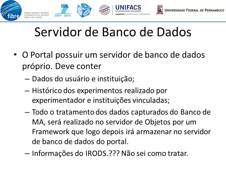 Servidor de Banco de Dados O Portal possuir um servidor de banco de dados próprio. Deve conter – Dados do usuário e instituição; – Histórico dos exper