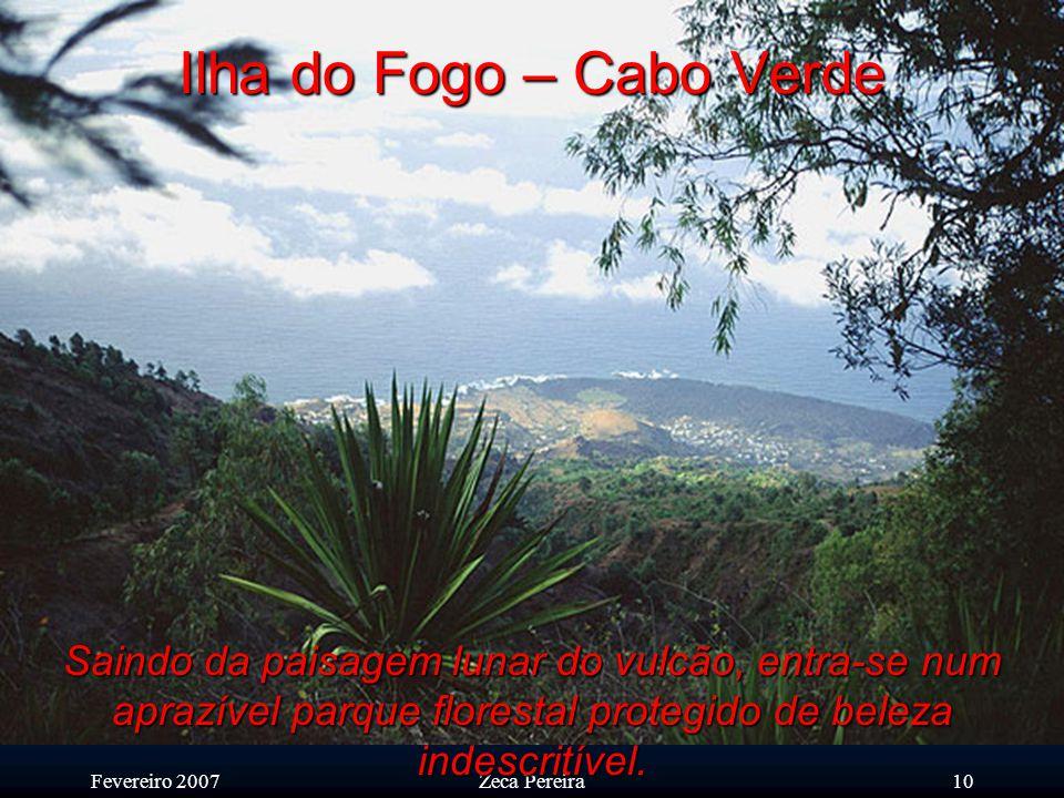 Fevereiro 2007Zeca Pereira9 Ilha do Fogo – Cabo Verde Em primeiro plano nota-se a lafite, excelente material de construção, substituindo com grande vantagem a areia por ser muito mais leve e mais resistente.