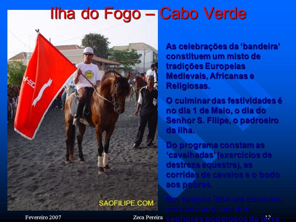 Fevereiro 2007Zeca Pereira11 Produz-se no Fogo vinho tinto e branco, que, contudo, não atingiu ainda significado em termos de consumo interno. A produ