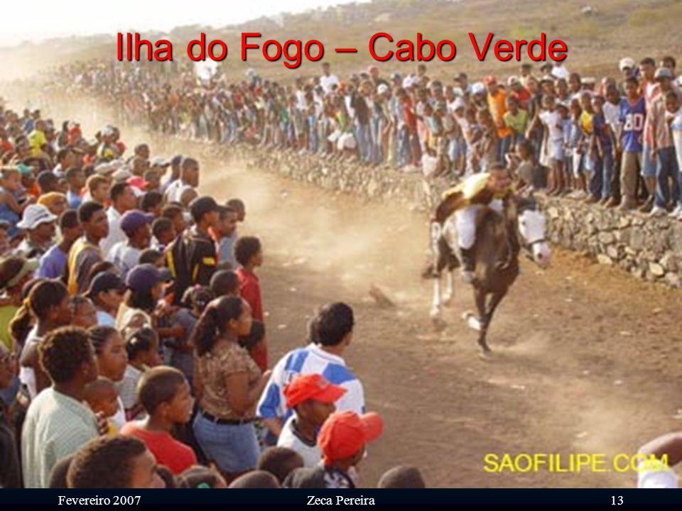 Fevereiro 2007Zeca Pereira12 Ilha do Fogo – Cabo Verde As celebrações da 'bandeira' constituem um misto de tradições Europeias Medievais, Africanas e Religiosas.
