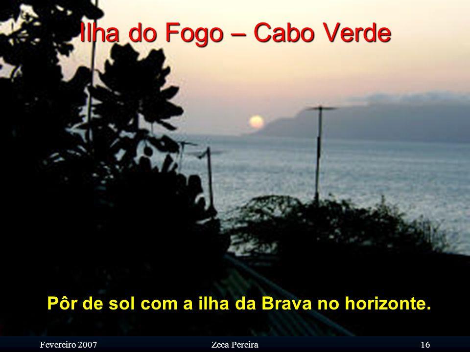 Fevereiro 2007Zeca Pereira15 Ilha do Fogo – Cabo Verde