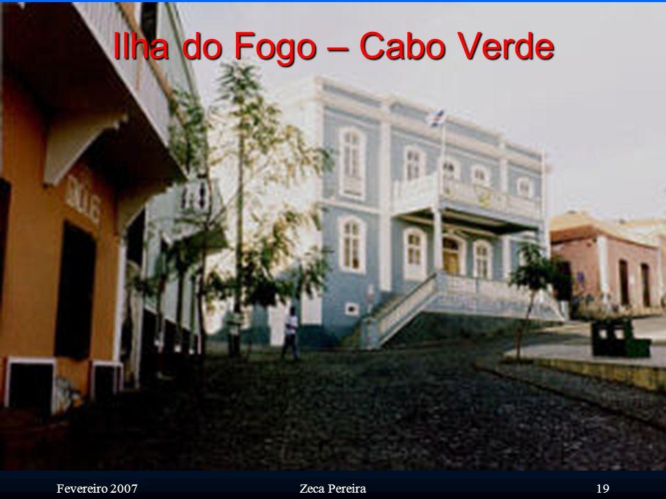 Fevereiro 2007Zeca Pereira18 Ilha do Fogo – Cabo Verde