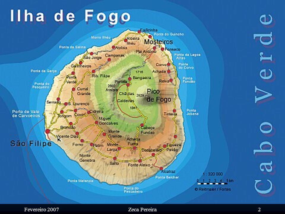 Fevereiro 2007Zeca Pereira1 Ilha do Fogo – Cabo Verde A ilha do Vulcão, de gente cheia de carácter, ousada, generosa e cheia de morabeza, a ilha do Fogo, é das ilhas cuja visita é obrigatória.