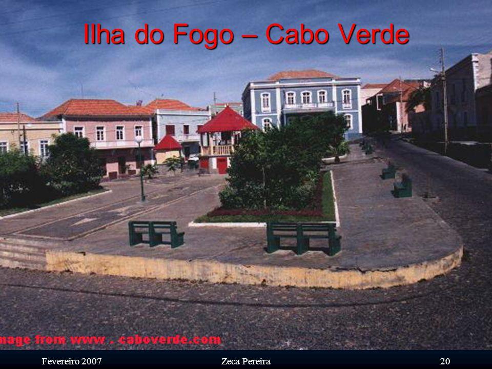 Fevereiro 2007Zeca Pereira19 Ilha do Fogo – Cabo Verde