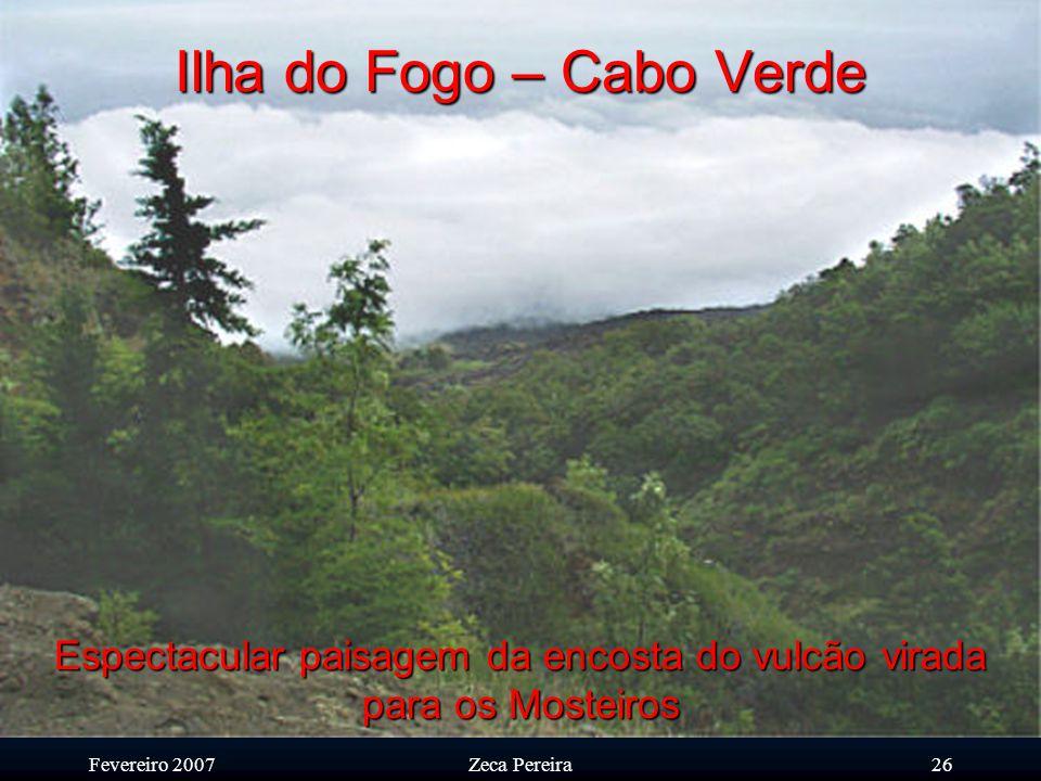 Fevereiro 2007Zeca Pereira25 Ilha do Fogo – Cabo Verde