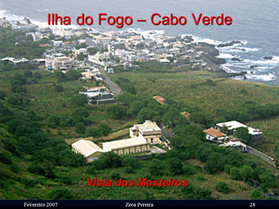 Fevereiro 2007Zeca Pereira27 Ilha do Fogo – Cabo Verde Mosteiros