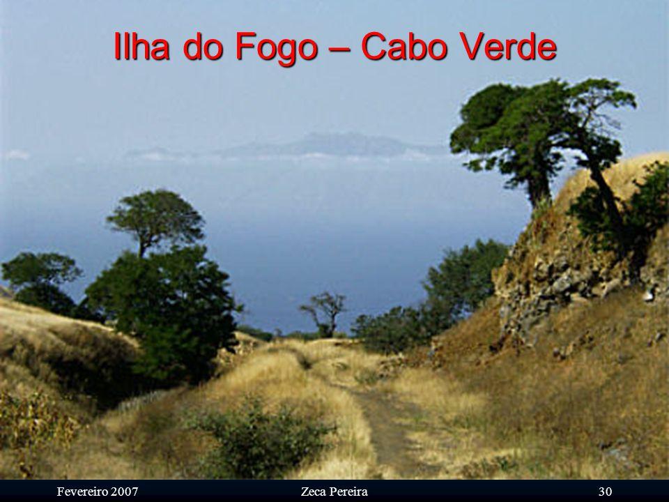 Fevereiro 2007Zeca Pereira29 Ilha do Fogo – Cabo Verde Ilha de vulcão, ilha de praias negras de lafite.