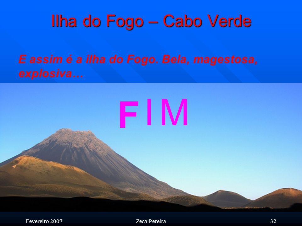 Fevereiro 2007Zeca Pereira31 Ilha do Fogo – Cabo Verde