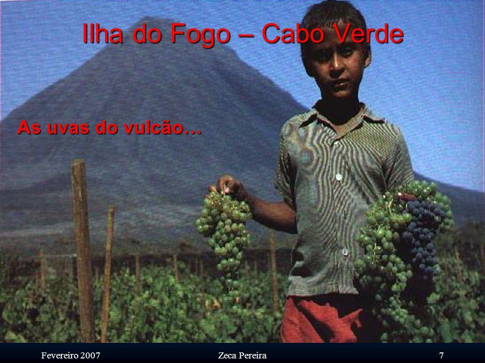 Fevereiro 2007Zeca Pereira6 Ilha do Fogo – Cabo Verde O solo extremamente rico da 'lafite' do vulcão levou a que as populações se fixassem na cratera maior.
