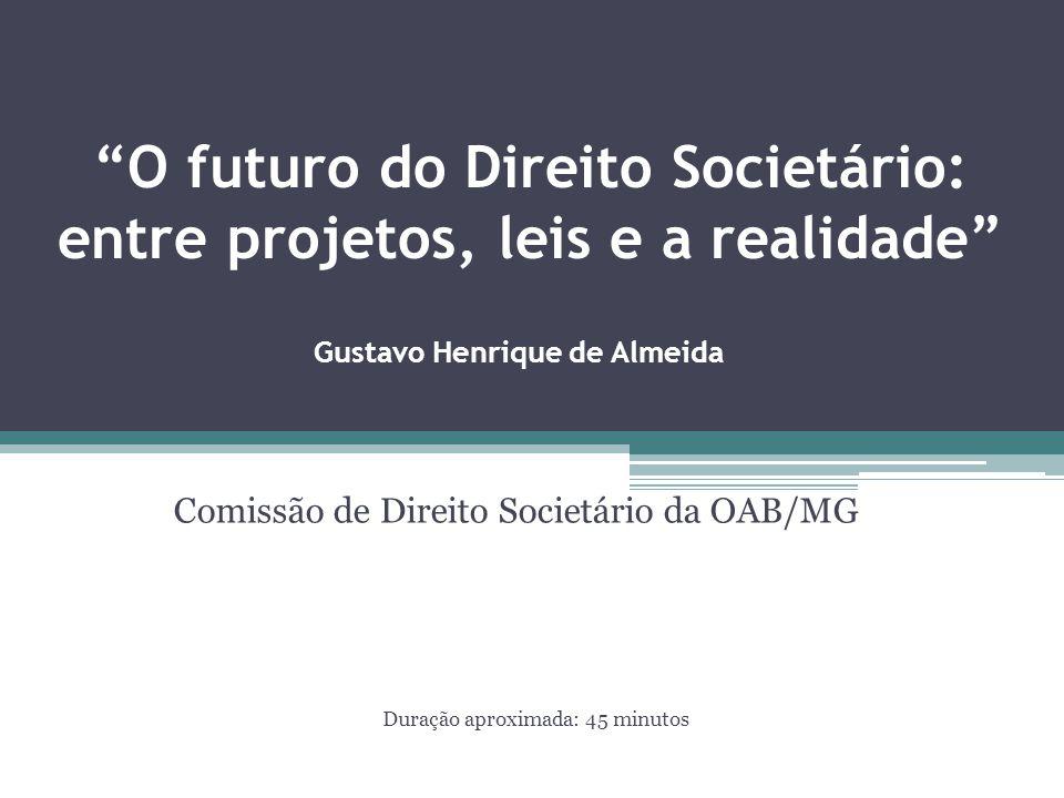 """""""O futuro do Direito Societário: entre projetos, leis e a realidade"""" Comissão de Direito Societário da OAB/MG Gustavo Henrique de Almeida Duração apro"""