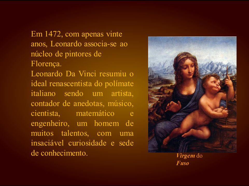 Em 1472, com apenas vinte anos, Leonardo associa-se ao núcleo de pintores de Florença. Leonardo Da Vinci resumiu o ideal renascentista do polímate ita