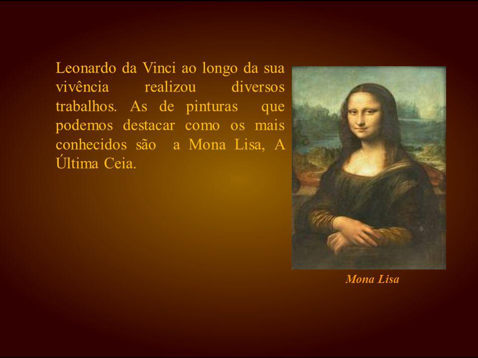 Leonardo da Vinci ao longo da sua vivência realizou diversos trabalhos. As de pinturas que podemos destacar como os mais conhecidos são a Mona Lisa, A