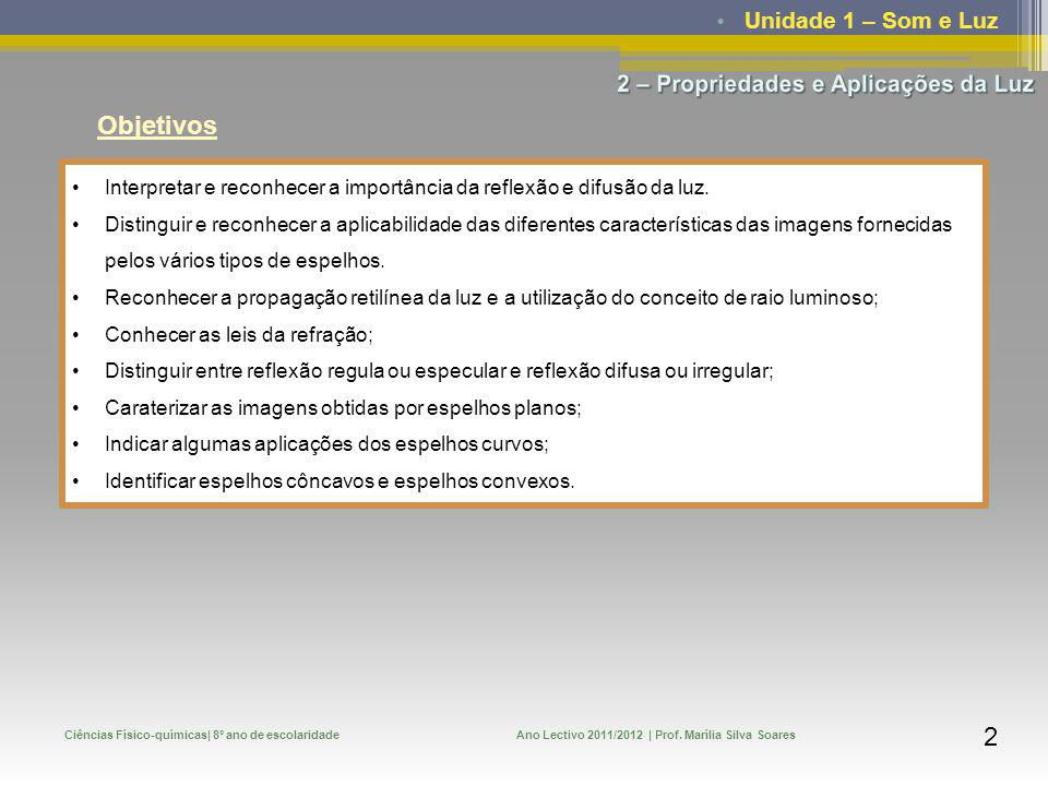 Unidade 1 – Som e Luz Ciências Físico-químicas| 8º ano de escolaridadeAno Lectivo 2011/2012 | Prof. Marília Silva Soares 2 Objetivos Interpretar e rec