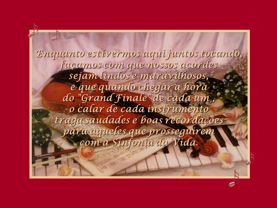 Eu fico pensando se ao final de minha partitura, sentirei saudades....