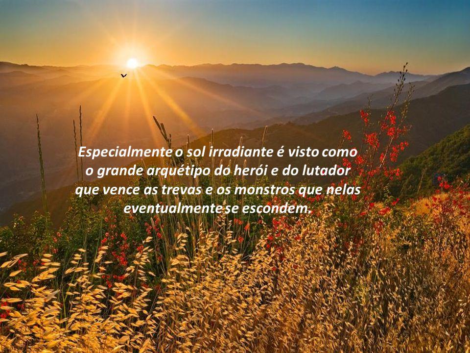 Não é sem razão que a luz e o sol se tornaram símbolos poderosos de tudo que é positivo e vital.