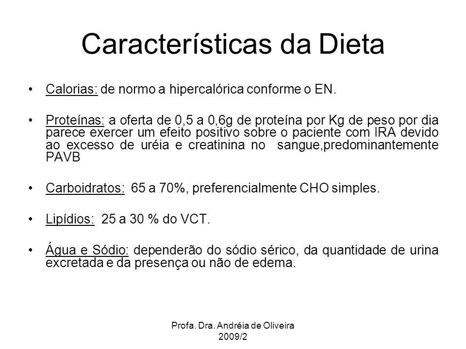Profa. Dra. Andréia de Oliveira 2009/2 Características da Dieta Calorias: de normo a hipercalórica conforme o EN. Proteínas: a oferta de 0,5 a 0,6g de