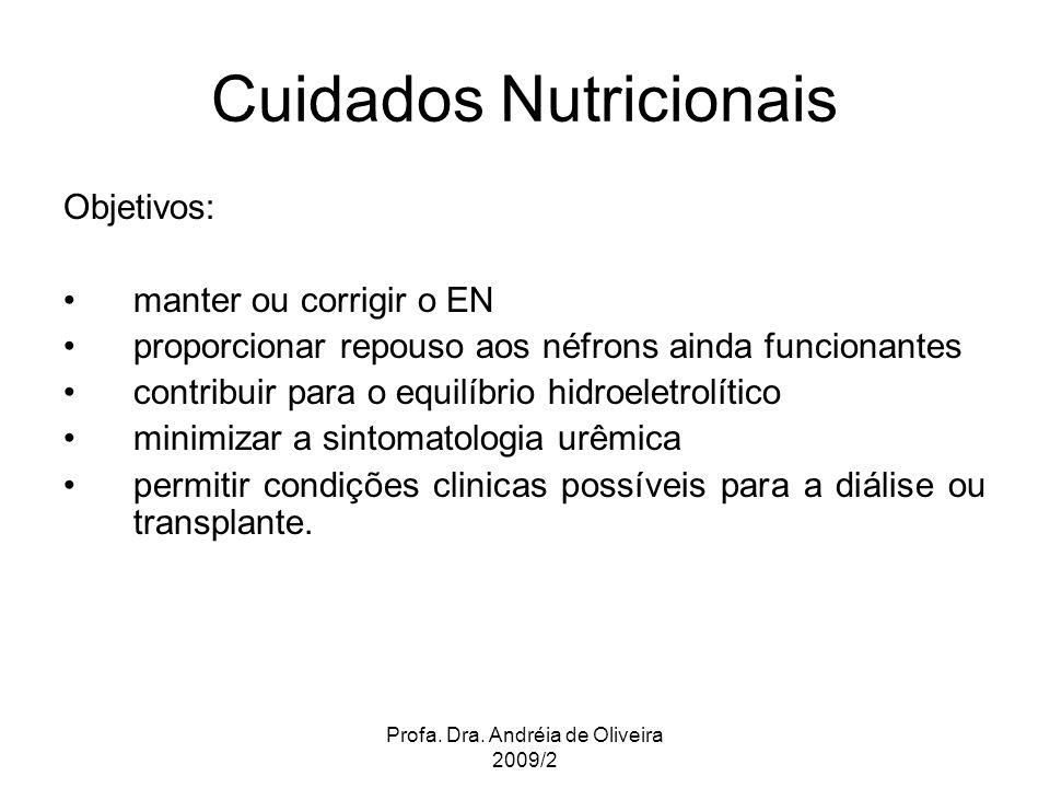 Profa. Dra. Andréia de Oliveira 2009/2 Cuidados Nutricionais Objetivos: manter ou corrigir o EN proporcionar repouso aos néfrons ainda funcionantes co