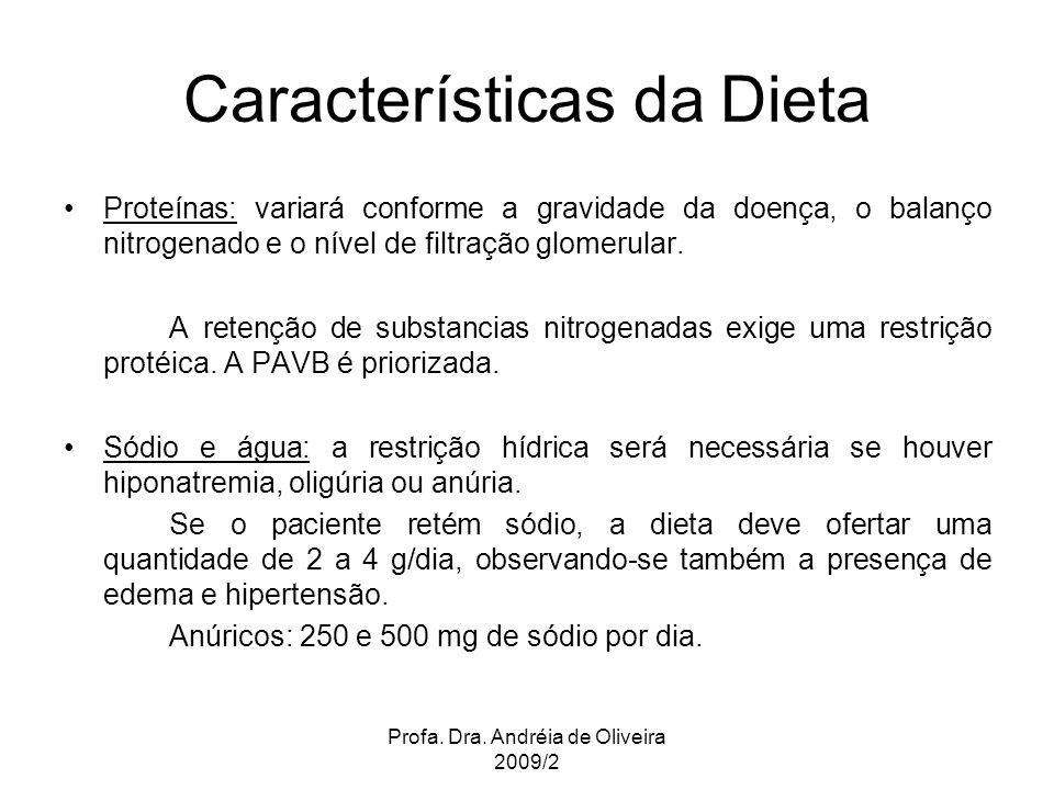 Profa. Dra. Andréia de Oliveira 2009/2 Proteínas: variará conforme a gravidade da doença, o balanço nitrogenado e o nível de filtração glomerular. A r