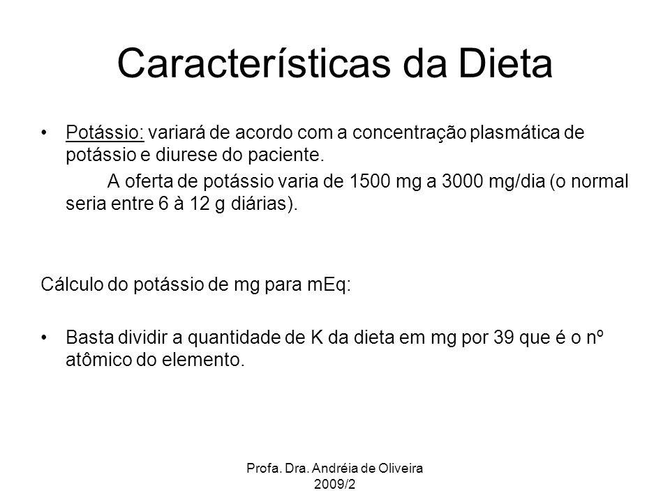 Profa. Dra. Andréia de Oliveira 2009/2 Potássio: variará de acordo com a concentração plasmática de potássio e diurese do paciente. A oferta de potáss