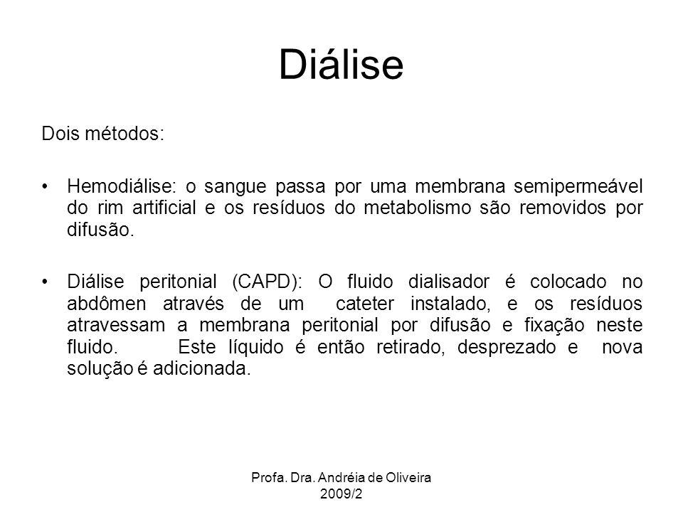 Profa. Dra. Andréia de Oliveira 2009/2 Diálise Dois métodos: Hemodiálise: o sangue passa por uma membrana semipermeável do rim artificial e os resíduo