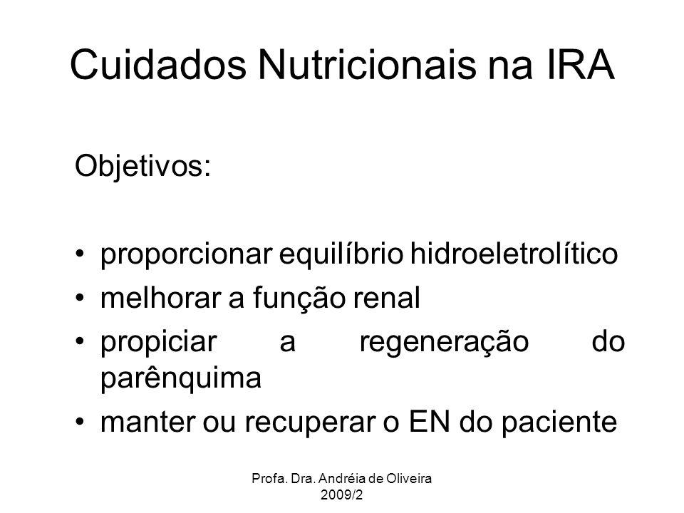 Profa. Dra. Andréia de Oliveira 2009/2 Cuidados Nutricionais na IRA Objetivos: proporcionar equilíbrio hidroeletrolítico melhorar a função renal propi