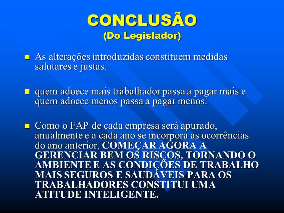 CONCLUSÃO (Do Legislador) As alterações introduzidas constituem medidas salutares e justas.