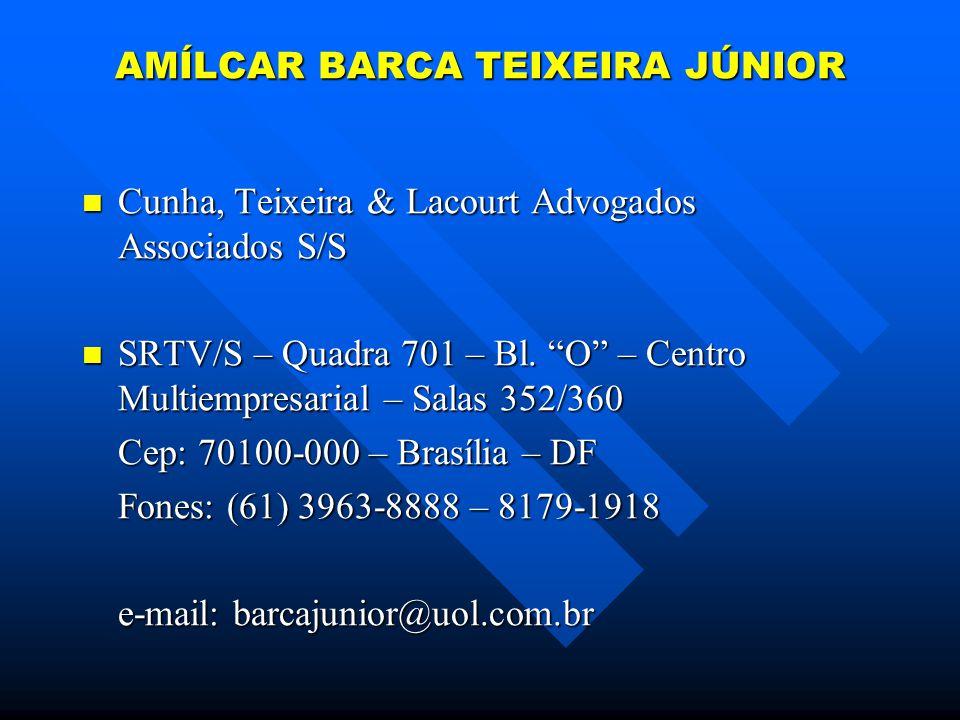 AMÍLCAR BARCA TEIXEIRA JÚNIOR Cunha, Teixeira & Lacourt Advogados Associados S/S Cunha, Teixeira & Lacourt Advogados Associados S/S SRTV/S – Quadra 701 – Bl.