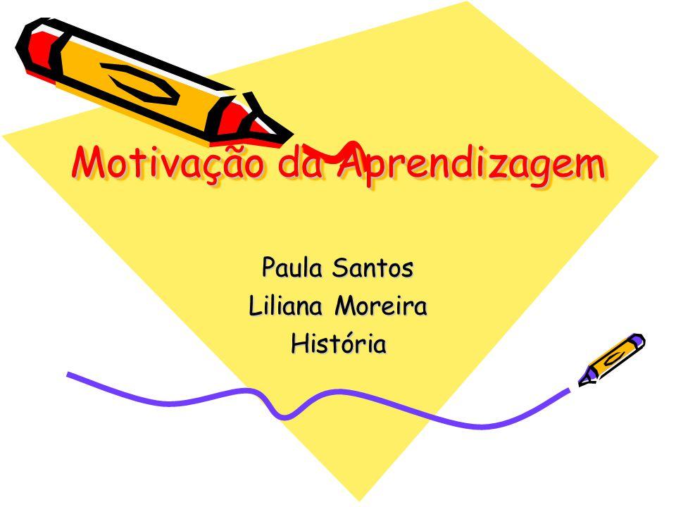 Motivação da Aprendizagem Paula Santos Liliana Moreira História