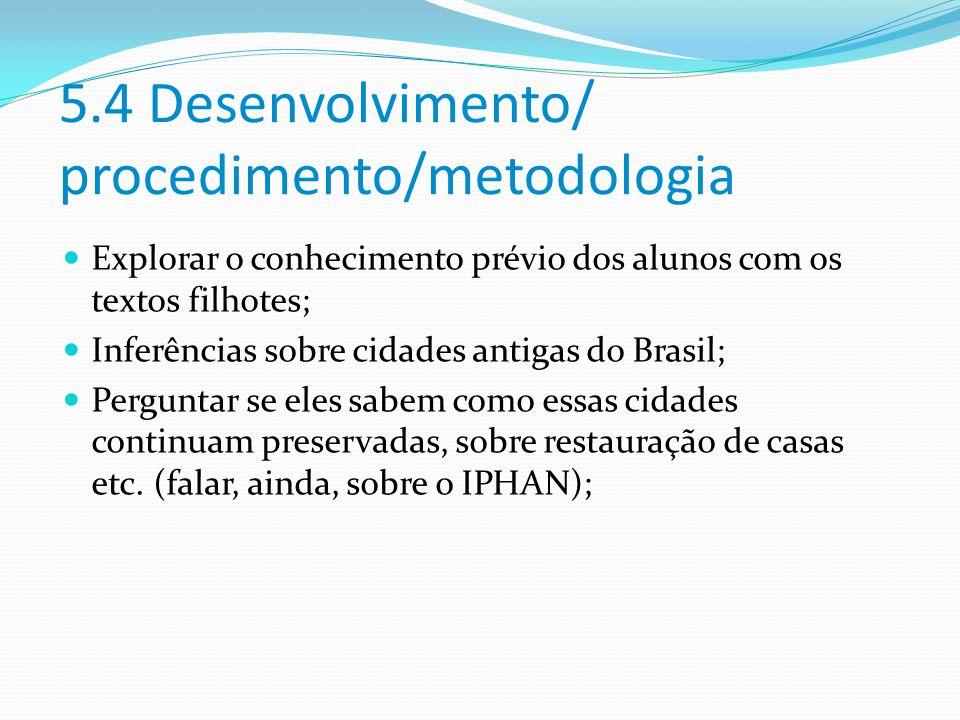 5.4 Desenvolvimento/ procedimento/metodologia Explorar o conhecimento prévio dos alunos com os textos filhotes; Inferências sobre cidades antigas do B
