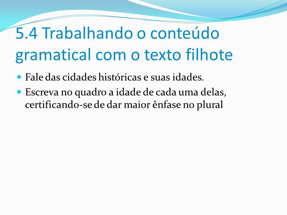 5.4 Trabalhando o conteúdo gramatical com o texto filhote Fale das cidades históricas e suas idades.