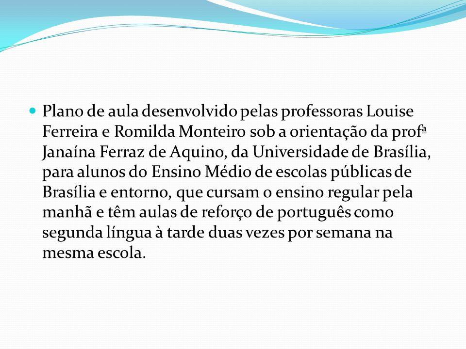 Plano de aula desenvolvido pelas professoras Louise Ferreira e Romilda Monteiro sob a orientação da profª Janaína Ferraz de Aquino, da Universidade de