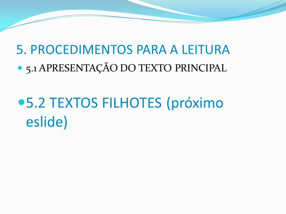 5. PROCEDIMENTOS PARA A LEITURA 5.1 APRESENTAÇÃO DO TEXTO PRINCIPAL 5.2 TEXTOS FILHOTES (próximo eslide)