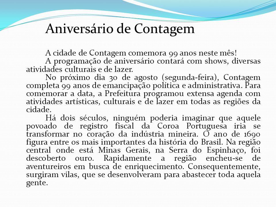 Aniversário de Contagem A cidade de Contagem comemora 99 anos neste mês! A programação de aniversário contará com shows, diversas atividades culturais