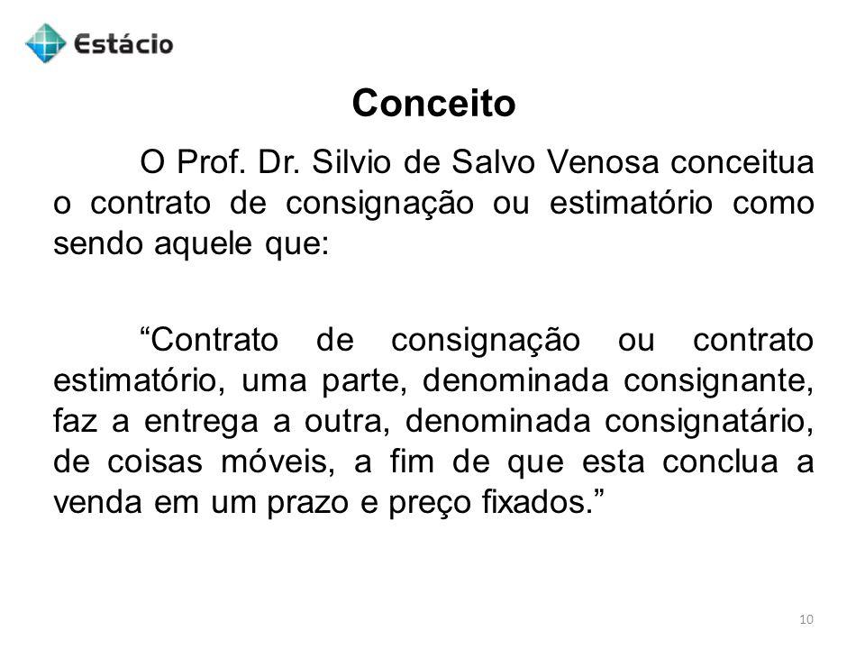 """Conceito 10 O Prof. Dr. Silvio de Salvo Venosa conceitua o contrato de consignação ou estimatório como sendo aquele que: """"Contrato de consignação ou c"""