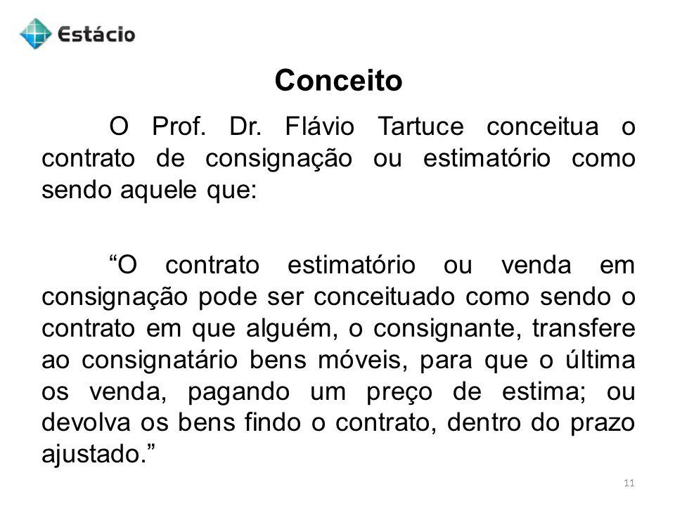 """Conceito 11 O Prof. Dr. Flávio Tartuce conceitua o contrato de consignação ou estimatório como sendo aquele que: """"O contrato estimatório ou venda em c"""