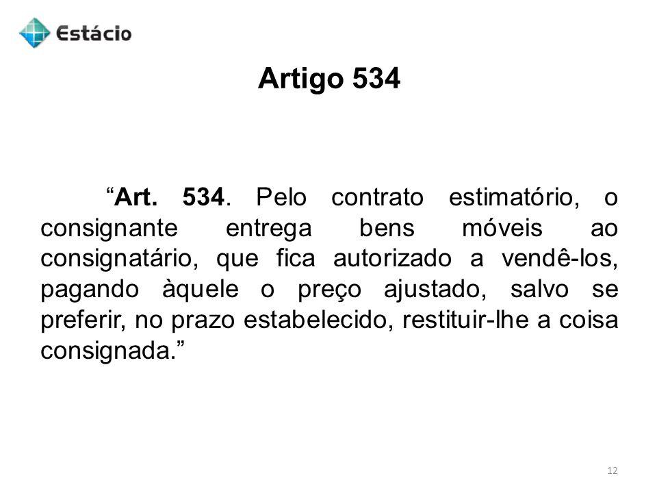 """Artigo 534 12 """"Art. 534. Pelo contrato estimatório, o consignante entrega bens móveis ao consignatário, que fica autorizado a vendê-los, pagando àquel"""