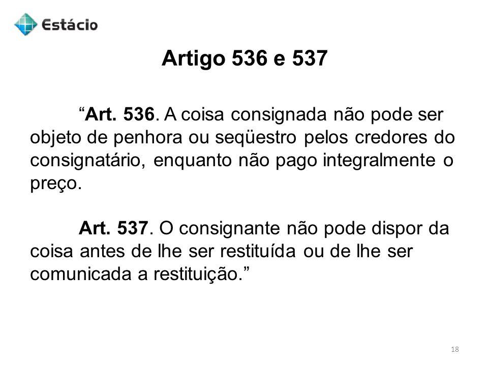 """Artigo 536 e 537 18 """"Art. 536. A coisa consignada não pode ser objeto de penhora ou seqüestro pelos credores do consignatário, enquanto não pago integ"""
