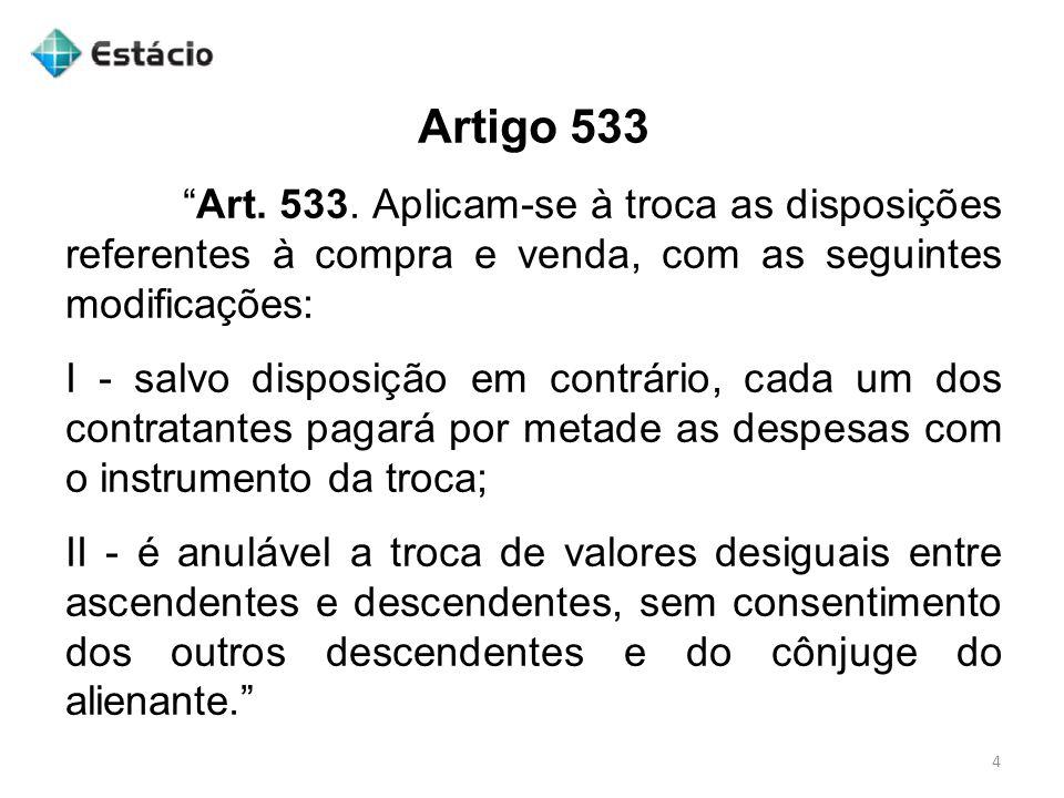 """Artigo 533 4 """"Art. 533. Aplicam-se à troca as disposições referentes à compra e venda, com as seguintes modificações: I - salvo disposição em contrári"""