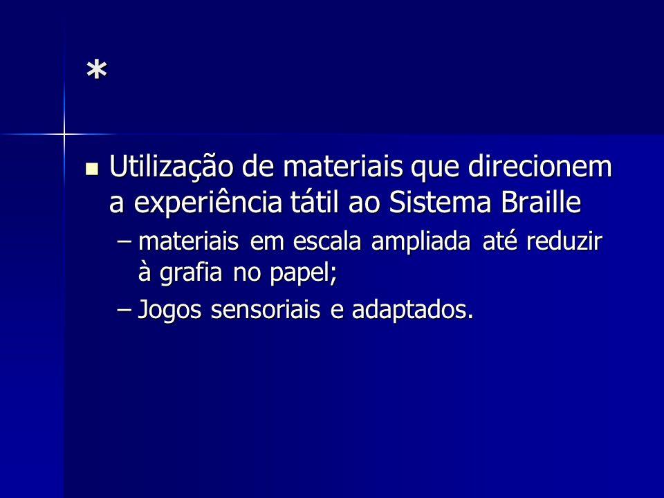* Utilização de materiais que direcionem a experiência tátil ao Sistema Braille Utilização de materiais que direcionem a experiência tátil ao Sistema