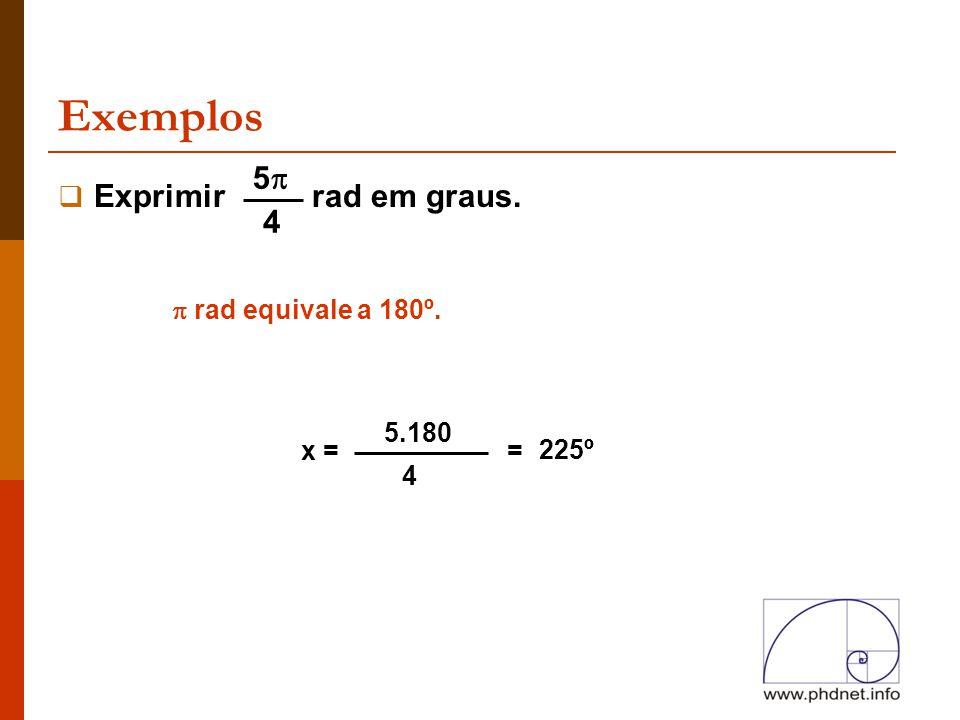 Exemplos  Exprimir rad em graus.  rad equivale a 180º. x = 5.180 4 = 55 4 225º